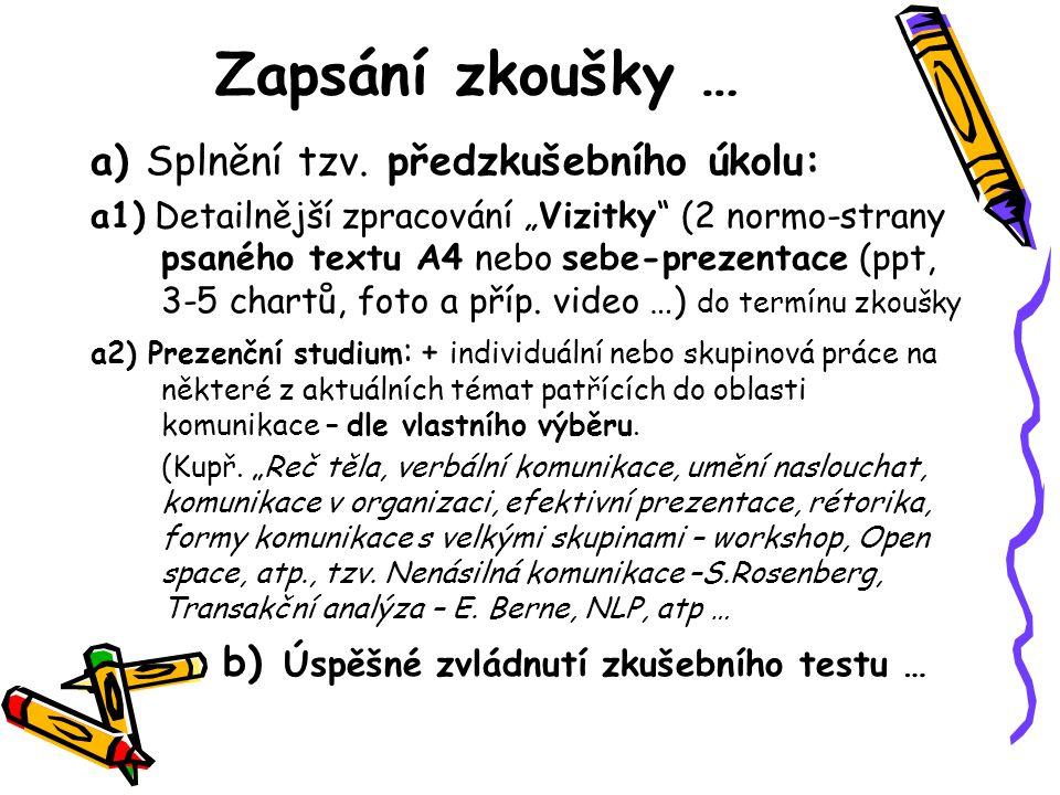 """Zapsání zkoušky … a) Splnění tzv. předzkušebního úkolu: a1) Detailnější zpracování """"Vizitky"""" (2 normo-strany psaného textu A4 nebo sebe-prezentace (pp"""