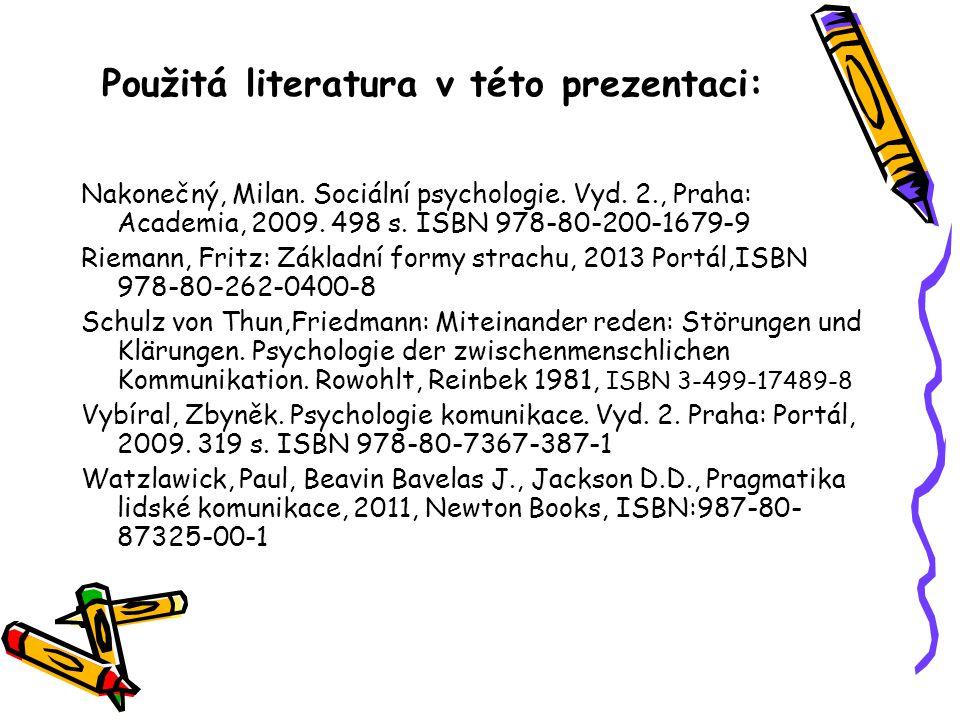 Použitá literatura v této prezentaci: Nakonečný, Milan. Sociální psychologie. Vyd. 2., Praha: Academia, 2009. 498 s. ISBN 978-80-200-1679-9 Riemann, F