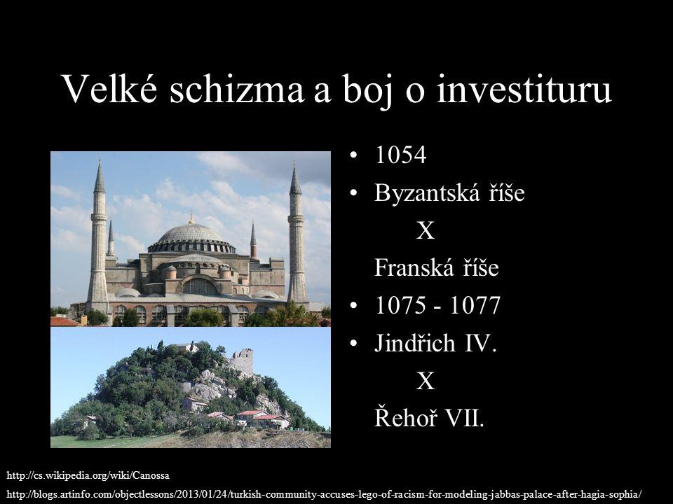 Velké schizma a boj o investituru 1054 Byzantská říše X Franská říše 1075 - 1077 Jindřich IV. X Řehoř VII. http://blogs.artinfo.com/objectlessons/2013