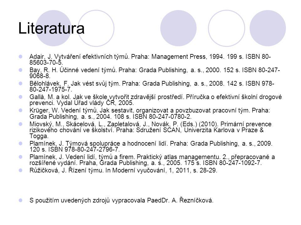 Literatura Adair, J. Vytváření efektivních týmů. Praha: Management Press, 1994.