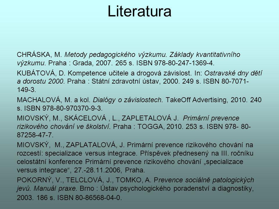 Literatura CHRÁSKA, M. Metody pedagogického výzkumu. Základy kvantitativního výzkumu. Praha : Grada, 2007. 265 s. ISBN 978-80-247-1369-4. KUBÁTOVÁ, D.