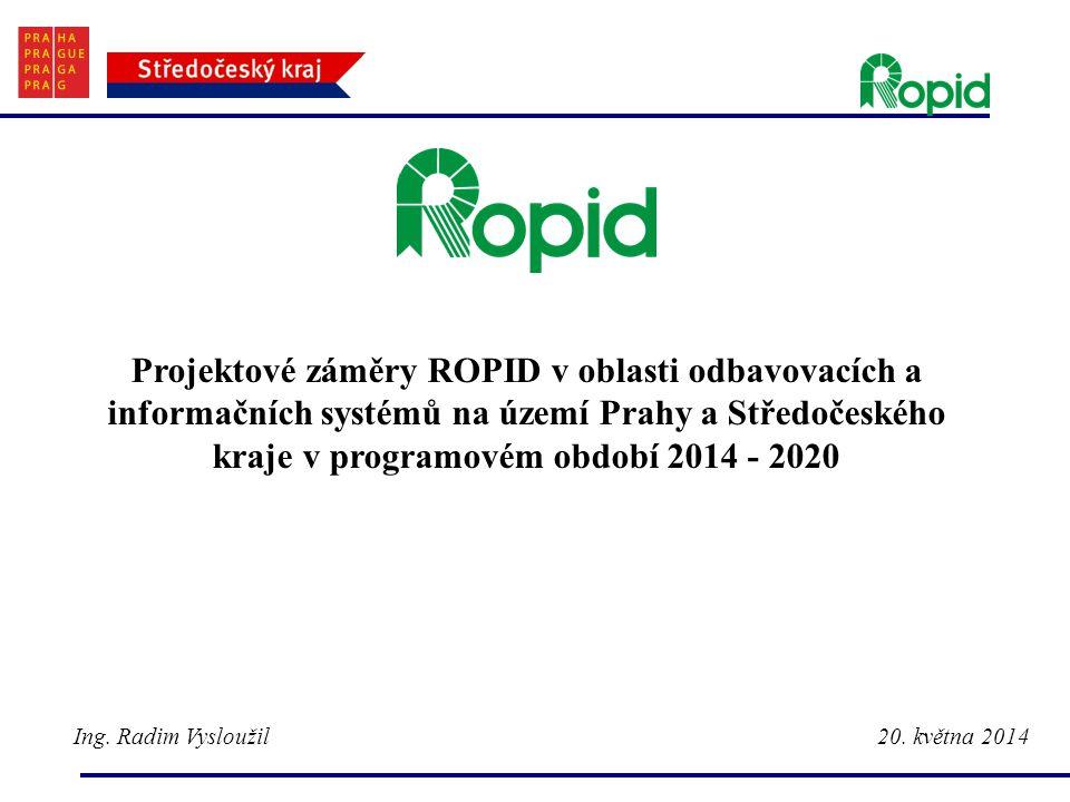Projektové záměry ROPID v oblasti odbavovacích a informačních systémů na území Prahy a Středočeského kraje v programovém období 2014 - 2020 Ing. Radim