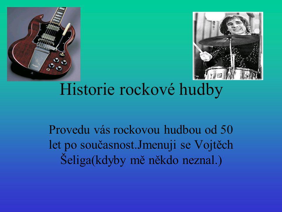Historie rockové hudby Provedu vás rockovou hudbou od 50 let po současnost.Jmenuji se Vojtěch Šeliga(kdyby mě někdo neznal.)