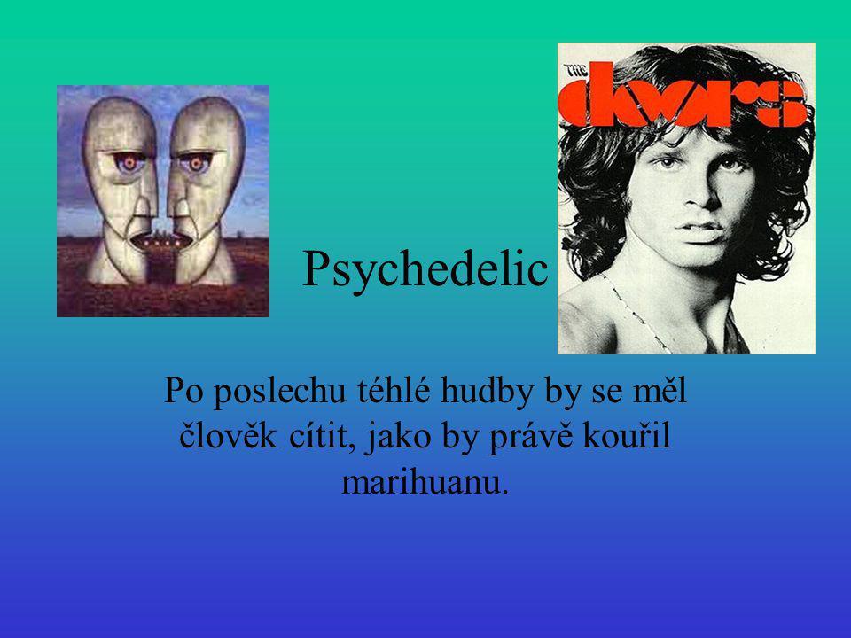Psychedelic Po poslechu téhlé hudby by se měl člověk cítit, jako by právě kouřil marihuanu.