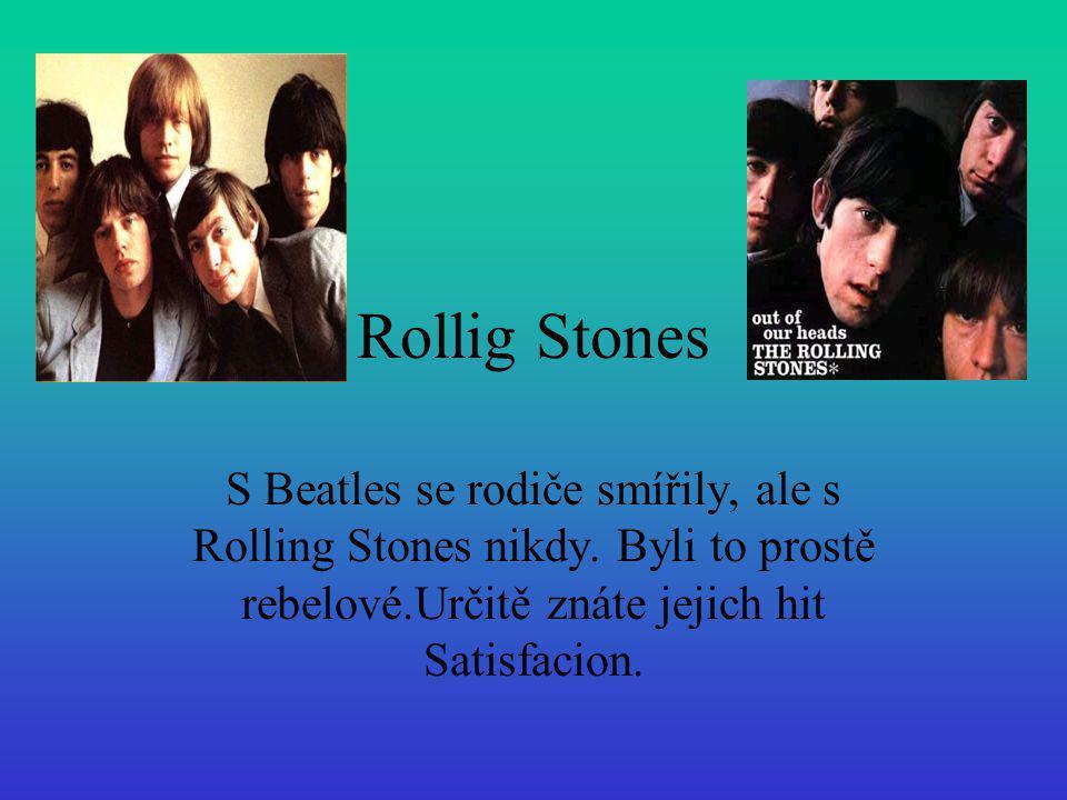 Rollig Stones S Beatles se rodiče smířily, ale s Rolling Stones nikdy. Byli to prostě rebelové.Určitě znáte jejich hit Satisfacion.