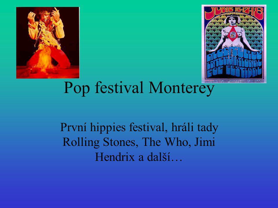 Pop festival Monterey První hippies festival, hráli tady Rolling Stones, The Who, Jimi Hendrix a další…