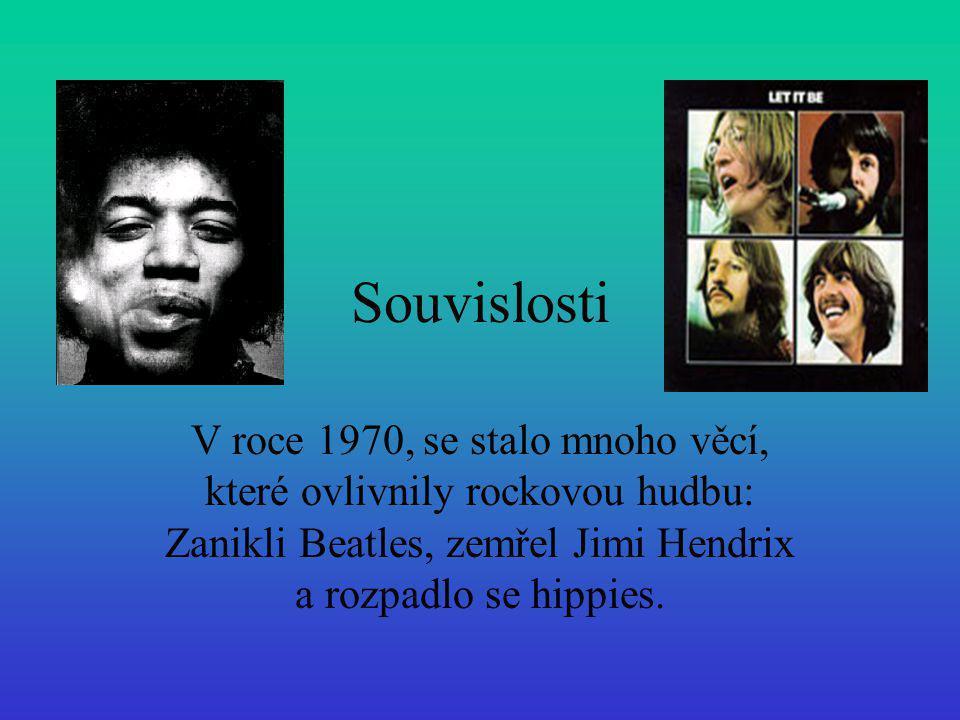 Souvislosti V roce 1970, se stalo mnoho věcí, které ovlivnily rockovou hudbu: Zanikli Beatles, zemřel Jimi Hendrix a rozpadlo se hippies.