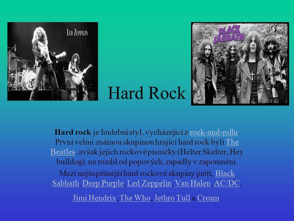 Hard Rock Hard rock je hudební styl, vycházející z rock-and-rollu. První velmi známou skupinou hrající hard rock byli The Beatles, avšak jejich rockov