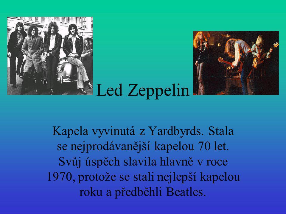 Led Zeppelin Kapela vyvinutá z Yardbyrds. Stala se nejprodávanější kapelou 70 let. Svůj úspěch slavila hlavně v roce 1970, protože se stali nejlepší k
