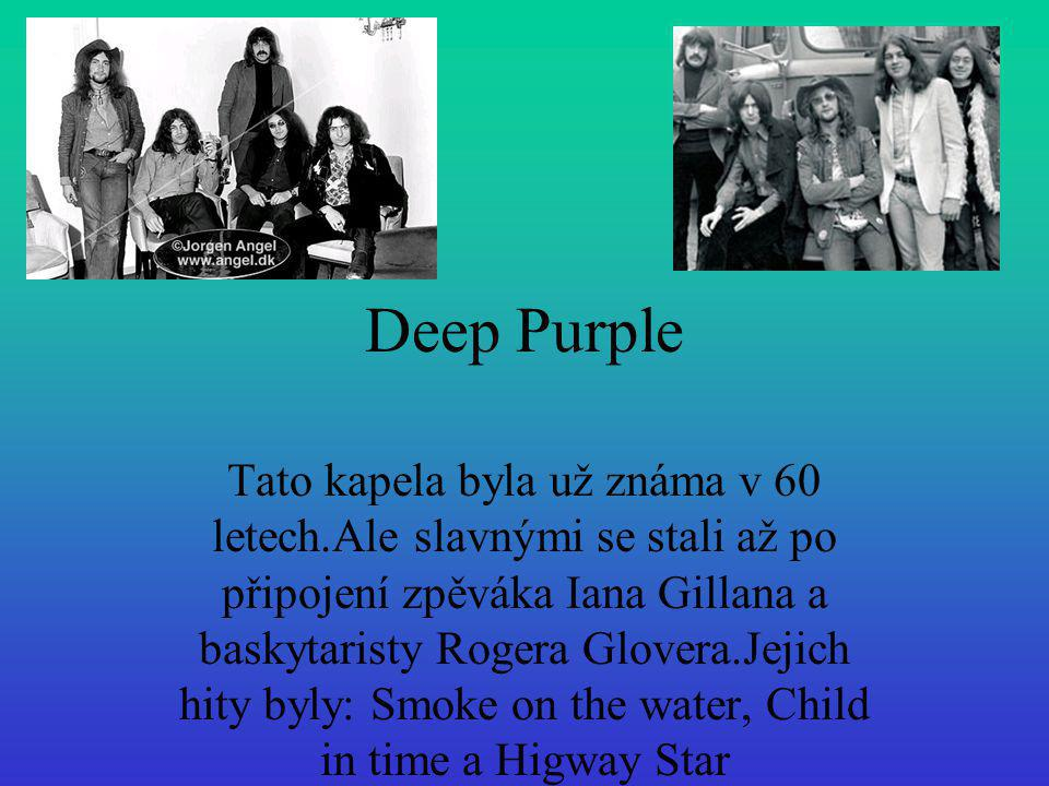 Deep Purple Tato kapela byla už známa v 60 letech.Ale slavnými se stali až po připojení zpěváka Iana Gillana a baskytaristy Rogera Glovera.Jejich hity