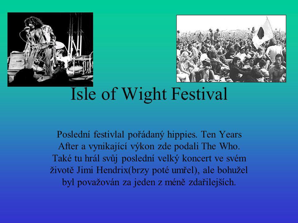 Isle of Wight Festival Poslední festivlal pořádaný hippies. Ten Years After a vynikající výkon zde podali The Who. Také tu hrál svůj poslední velký ko