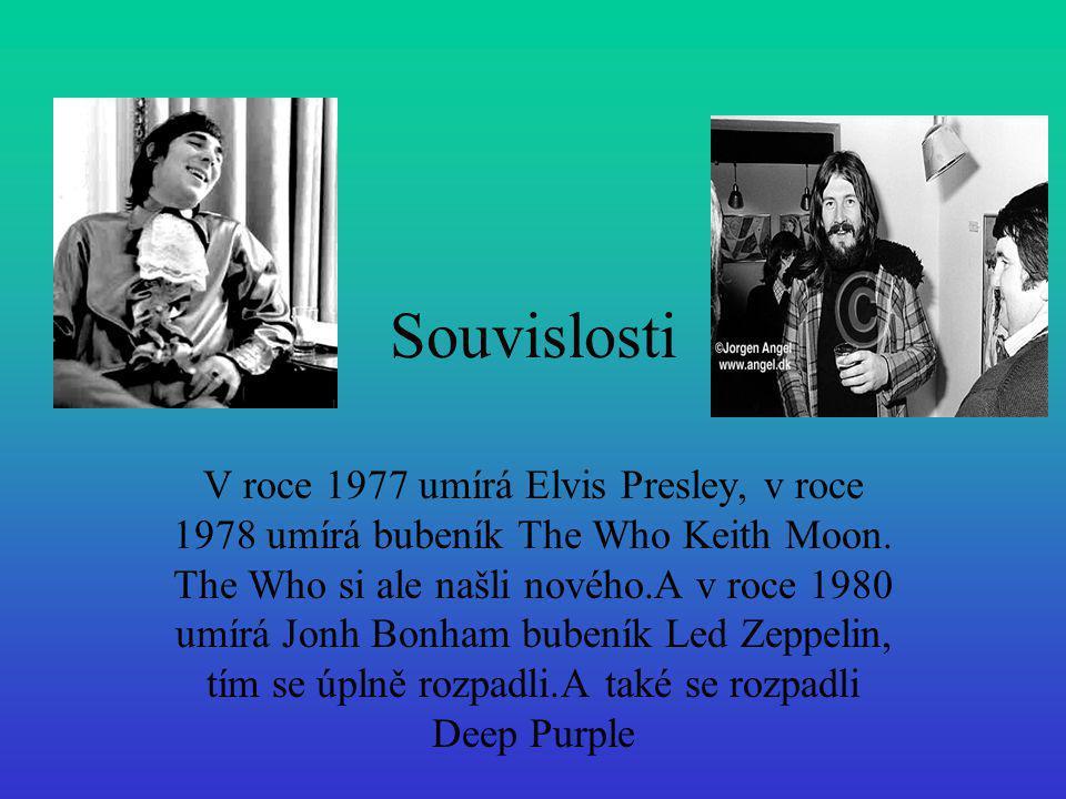 Souvislosti V roce 1977 umírá Elvis Presley, v roce 1978 umírá bubeník The Who Keith Moon. The Who si ale našli nového.A v roce 1980 umírá Jonh Bonham