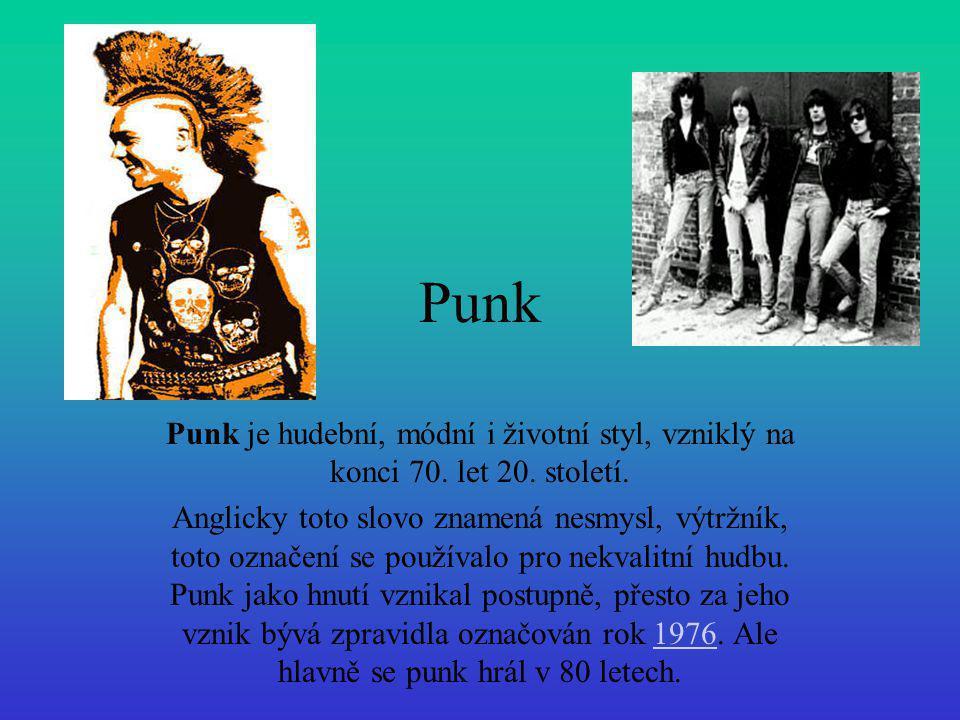 Punk Punk je hudební, módní i životní styl, vzniklý na konci 70. let 20. století. Anglicky toto slovo znamená nesmysl, výtržník, toto označení se použ