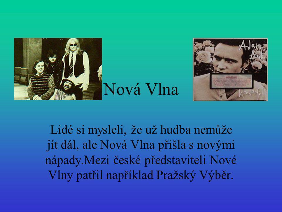Nová Vlna Lidé si mysleli, že už hudba nemůže jít dál, ale Nová Vlna přišla s novými nápady.Mezi české představiteli Nové Vlny patřil například Pražsk