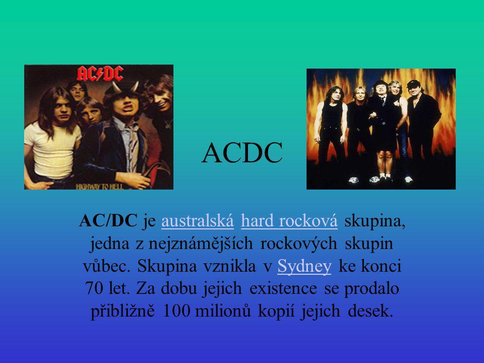 ACDC AC/DC je australská hard rocková skupina, jedna z nejznámějších rockových skupin vůbec. Skupina vznikla v Sydney ke konci 70 let. Za dobu jejich
