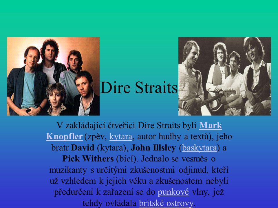 Dire Straits V zakládající čtveřici Dire Straits byli Mark Knopfler (zpěv, kytara, autor hudby a textů), jeho bratr David (kytara), John Illsley (bask