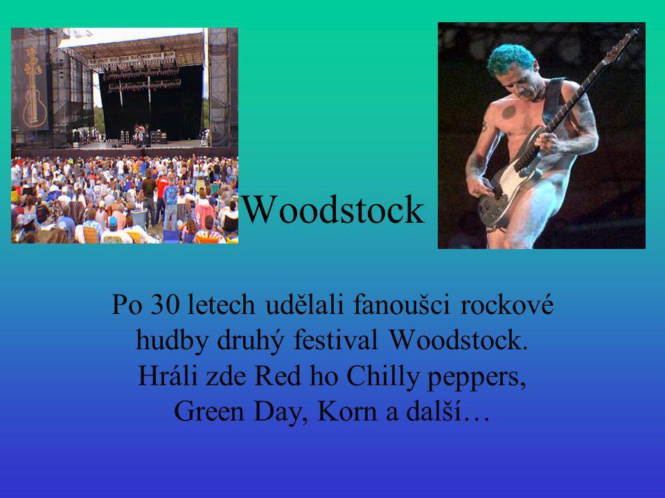 Woodstock Po 30 letech udělali fanoušci rockové hudby druhý festival Woodstock. Hráli zde Red ho Chilly peppers, Green Day, Korn a další…