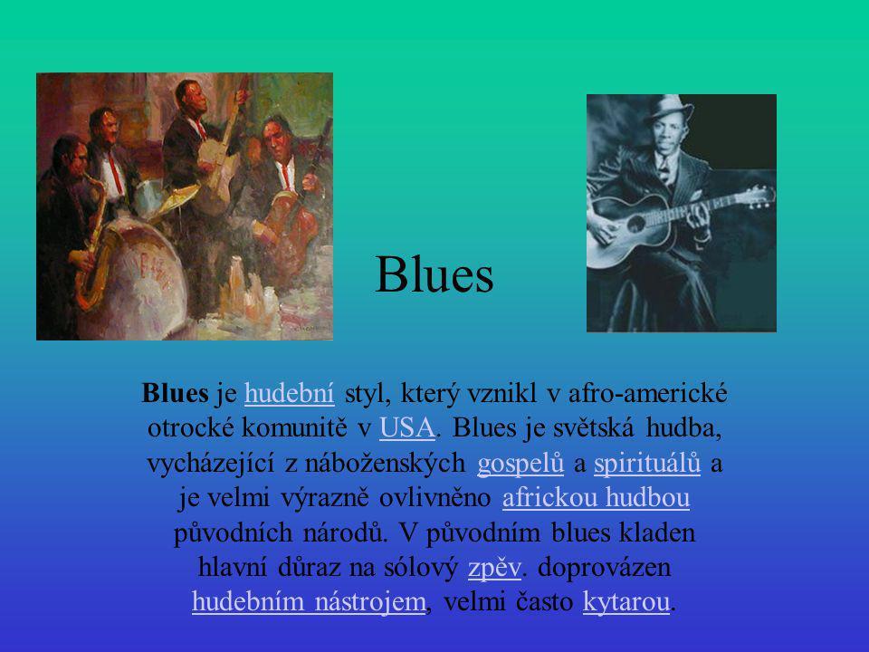 Blues Blues je hudební styl, který vznikl v afro-americké otrocké komunitě v USA. Blues je světská hudba, vycházející z náboženských gospelů a spiritu