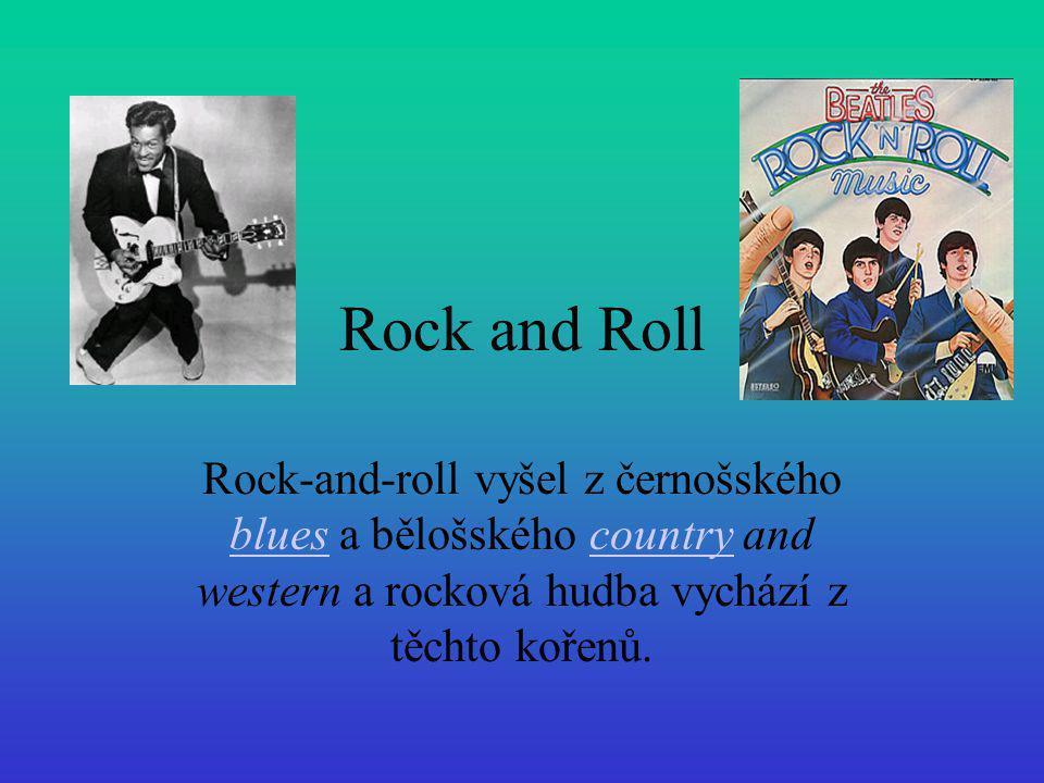 Rock and Roll Rock-and-roll vyšel z černošského blues a bělošského country and western a rocková hudba vychází z těchto kořenů. bluescountry