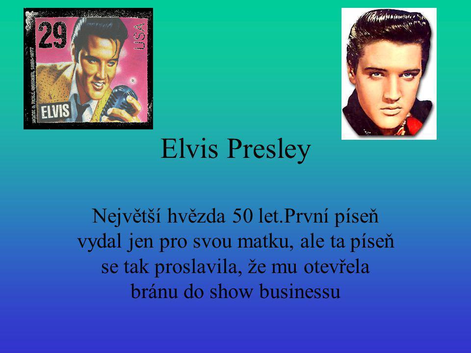 Elvis Presley Největší hvězda 50 let.První píseň vydal jen pro svou matku, ale ta píseň se tak proslavila, že mu otevřela bránu do show businessu