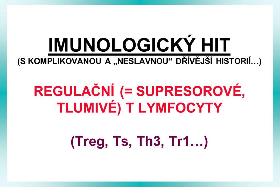 """IMUNOLOGICKÝ HIT (S KOMPLIKOVANOU A """"NESLAVNOU DŘÍVĚJŠÍ HISTORIÍ…) REGULAČNÍ (= SUPRESOROVÉ, TLUMIVÉ) T LYMFOCYTY (Treg, Ts, Th3, Tr1…)"""