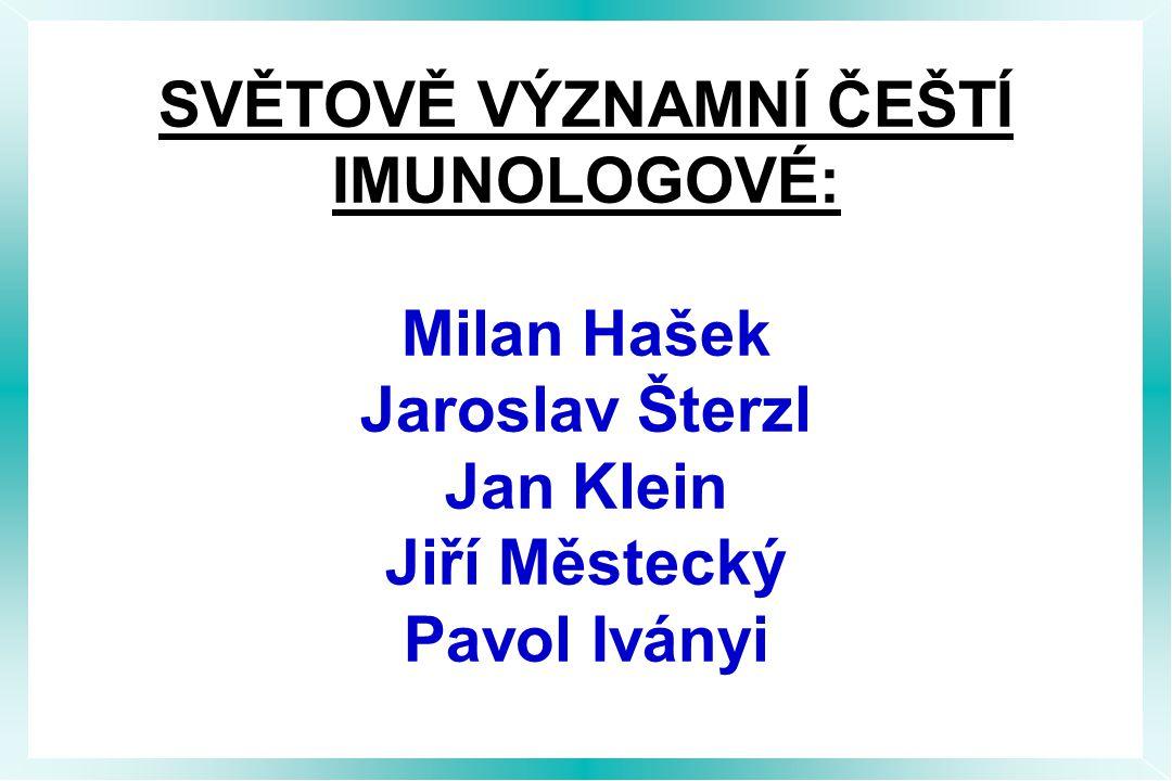 SVĚTOVĚ VÝZNAMNÍ ČEŠTÍ IMUNOLOGOVÉ: Milan Hašek Jaroslav Šterzl Jan Klein Jiří Městecký Pavol Iványi
