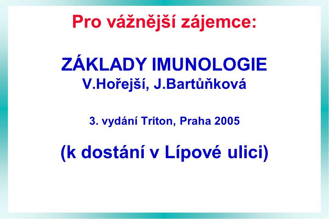 Pro vážnější zájemce: ZÁKLADY IMUNOLOGIE V.Hořejší, J.Bartůňková 3.