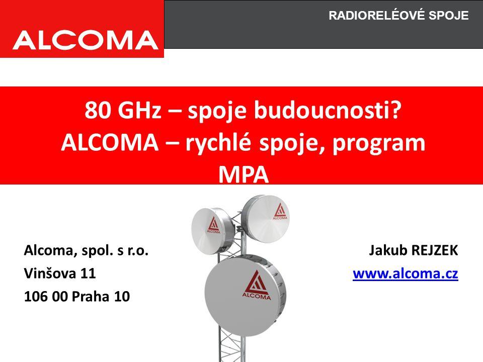 80 GHz – spoje budoucnosti? ALCOMA – rychlé spoje, program MPA Alcoma, spol. s r.o. Vinšova 11 106 00 Praha 10 Jakub REJZEK www.alcoma.cz RADIORELÉOVÉ