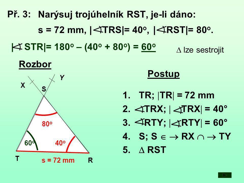 T R S X Konstrukce s = 72 mm R T 60 o S X Y 40 o 80 o Rozbor Postup 1.TR;  TR  = 72 mm 2.