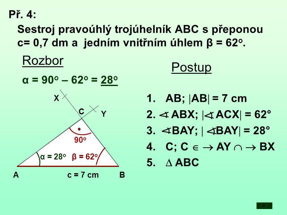 1.AB;  AB  = 7 cm 2.ABX;  ACX  = 62° 3. BAY;  BAY  = 28° 4.C; C   AY   BX 5.