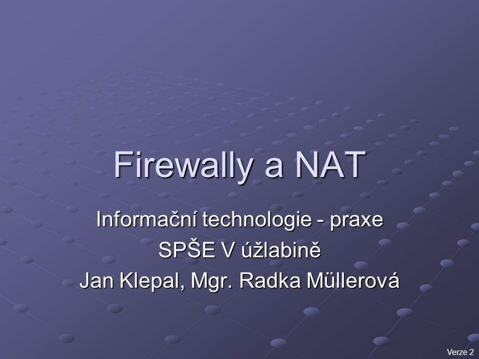 Firewally a NAT Informační technologie - praxe SPŠE V úžlabině Jan Klepal, Mgr. Radka Müllerová Verze 2
