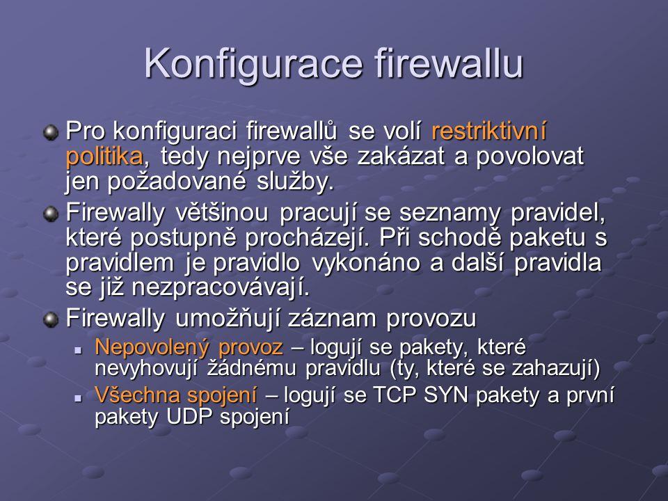 Konfigurace firewallu Pro konfiguraci firewallů se volí restriktivní politika, tedy nejprve vše zakázat a povolovat jen požadované služby. Firewally v