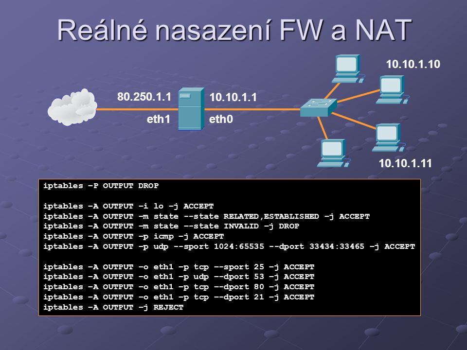 Reálné nasazení FW a NAT 10.10.1.1 80.250.1.1 iptables –P OUTPUT DROP iptables –A OUTPUT –i lo –j ACCEPT iptables –A OUTPUT –m state --state RELATED,E