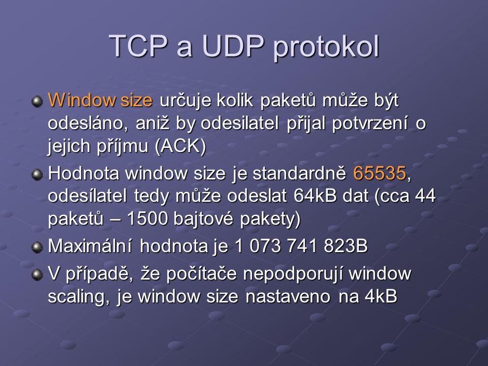TCP a UDP protokol Window size určuje kolik paketů může být odesláno, aniž by odesilatel přijal potvrzení o jejich příjmu (ACK) Hodnota window size je