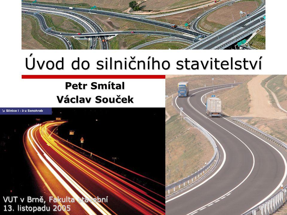 Úvod do silničního stavitelství VUT v Brně, Fakulta stavební 13. listopadu 2005 Petr Smítal Václav Souček