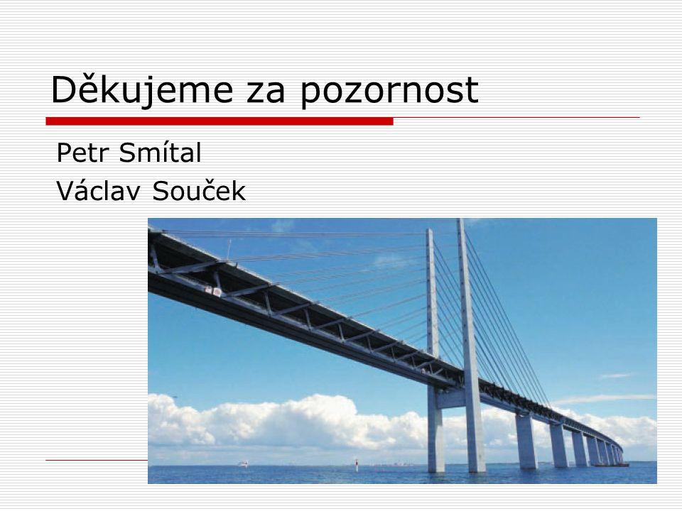 Děkujeme za pozornost Petr Smítal Václav Souček