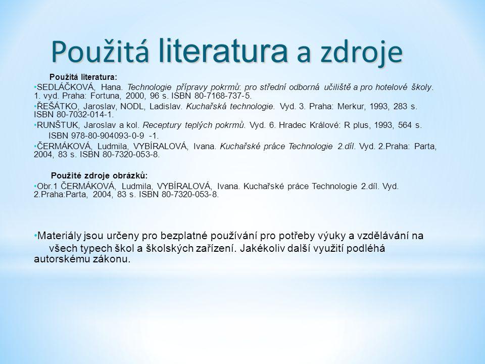 Použitá literatura: SEDLÁČKOVÁ, Hana. Technologie přípravy pokrmů: pro střední odborná učiliště a pro hotelové školy. 1. vyd. Praha: Fortuna, 2000, 96