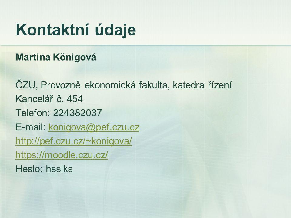 Kontaktní údaje Martina Königová ČZU, Provozně ekonomická fakulta, katedra řízení Kancelář č. 454 Telefon: 224382037 E-mail: konigova@pef.czu.czkonigo