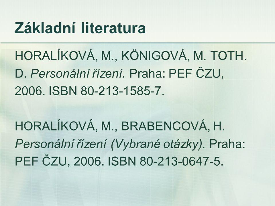 Základní literatura HORALÍKOVÁ, M., KÖNIGOVÁ, M. TOTH. D. Personální řízení. Praha: PEF ČZU, 2006. ISBN 80-213-1585-7. HORALÍKOVÁ, M., BRABENCOVÁ, H.