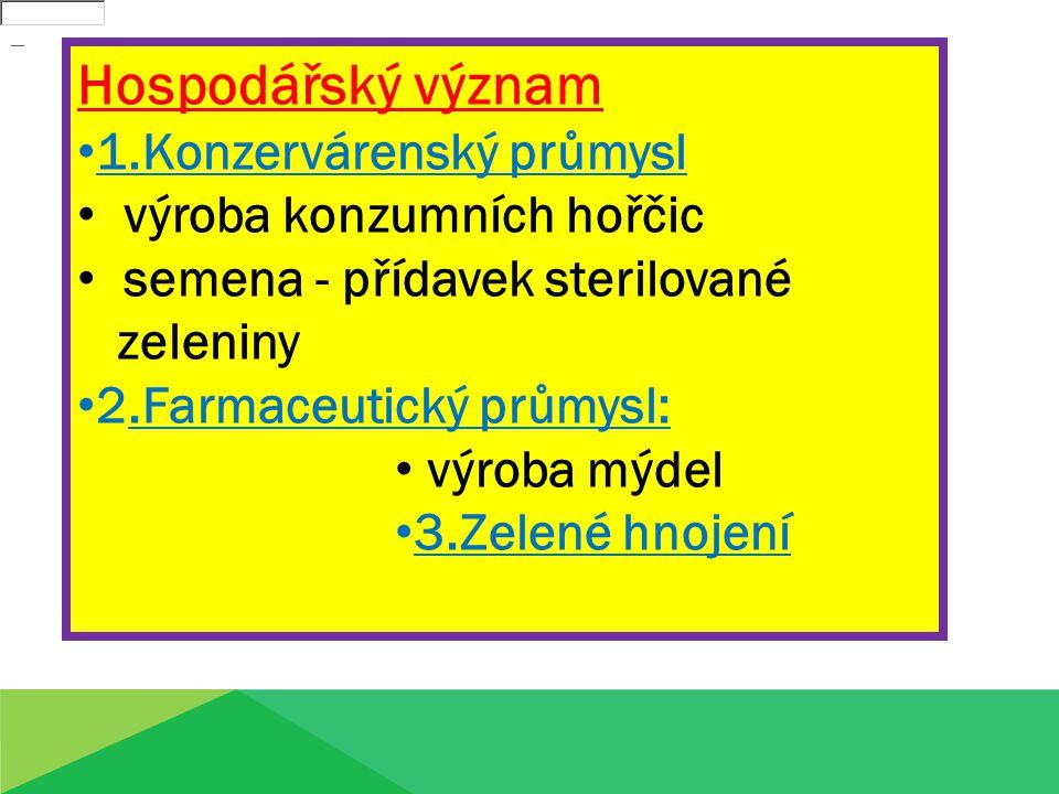 Hospodářský význam 1.Konzervárenský průmysl výroba konzumních hořčic semena - přídavek sterilované zeleniny 2.Farmaceutický průmysl: výroba mýdel 3.Ze