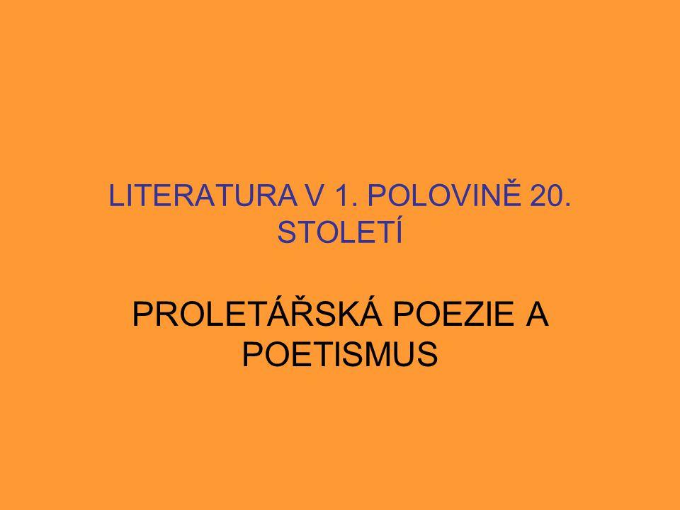 LITERATURA V 1. POLOVINĚ 20. STOLETÍ PROLETÁŘSKÁ POEZIE A POETISMUS