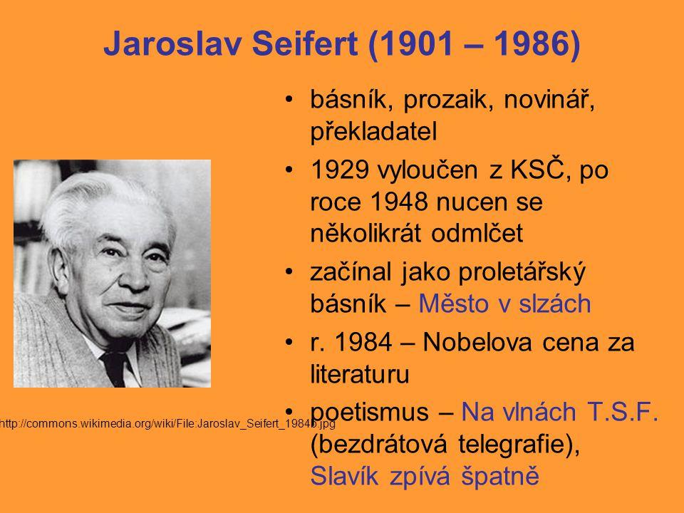 Jaroslav Seifert (1901 – 1986) básník, prozaik, novinář, překladatel 1929 vyloučen z KSČ, po roce 1948 nucen se několikrát odmlčet začínal jako proletářský básník – Město v slzách r.