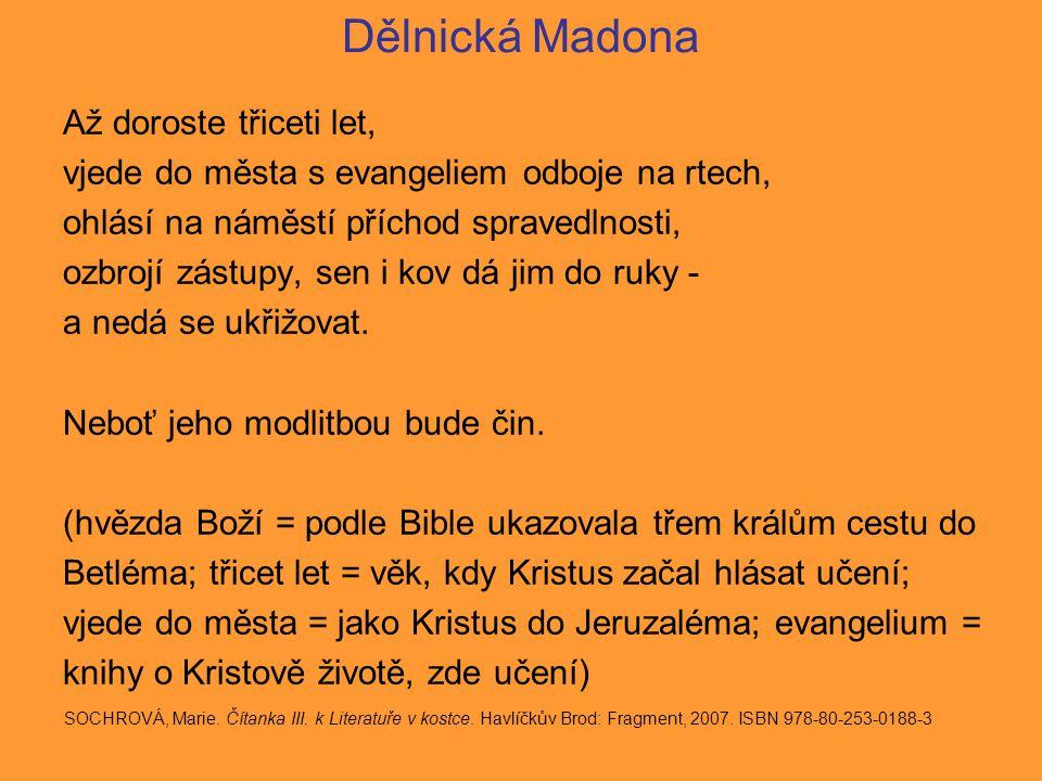 Dělnická Madona Až doroste třiceti let, vjede do města s evangeliem odboje na rtech, ohlásí na náměstí příchod spravedlnosti, ozbrojí zástupy, sen i kov dá jim do ruky - a nedá se ukřižovat.