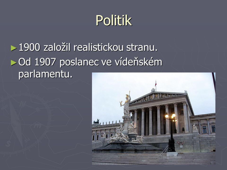 Politik ► 1900 založil realistickou stranu. ► Od 1907 poslanec ve vídeňském parlamentu.