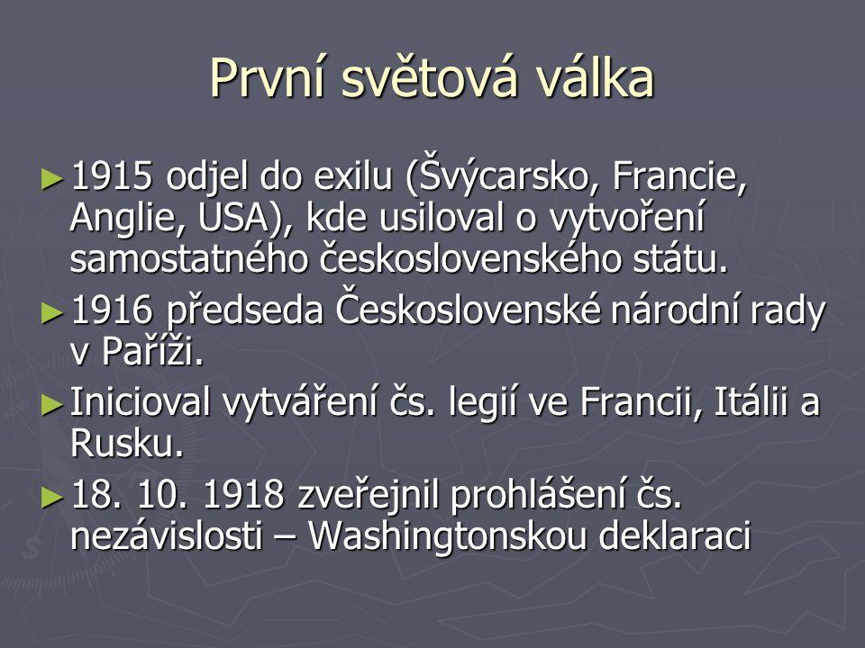 První světová válka ► 1915 odjel do exilu (Švýcarsko, Francie, Anglie, USA), kde usiloval o vytvoření samostatného československého státu. ► 1916 před