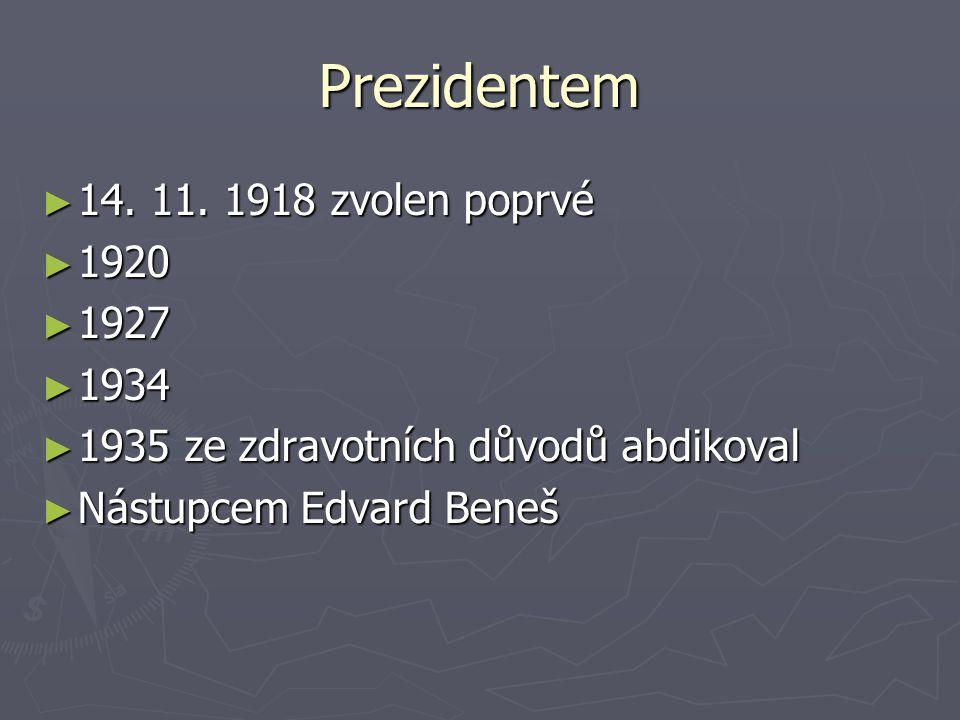 Prezidentem ► 14. 11. 1918 zvolen poprvé ► 1920 ► 1927 ► 1934 ► 1935 ze zdravotních důvodů abdikoval ► Nástupcem Edvard Beneš