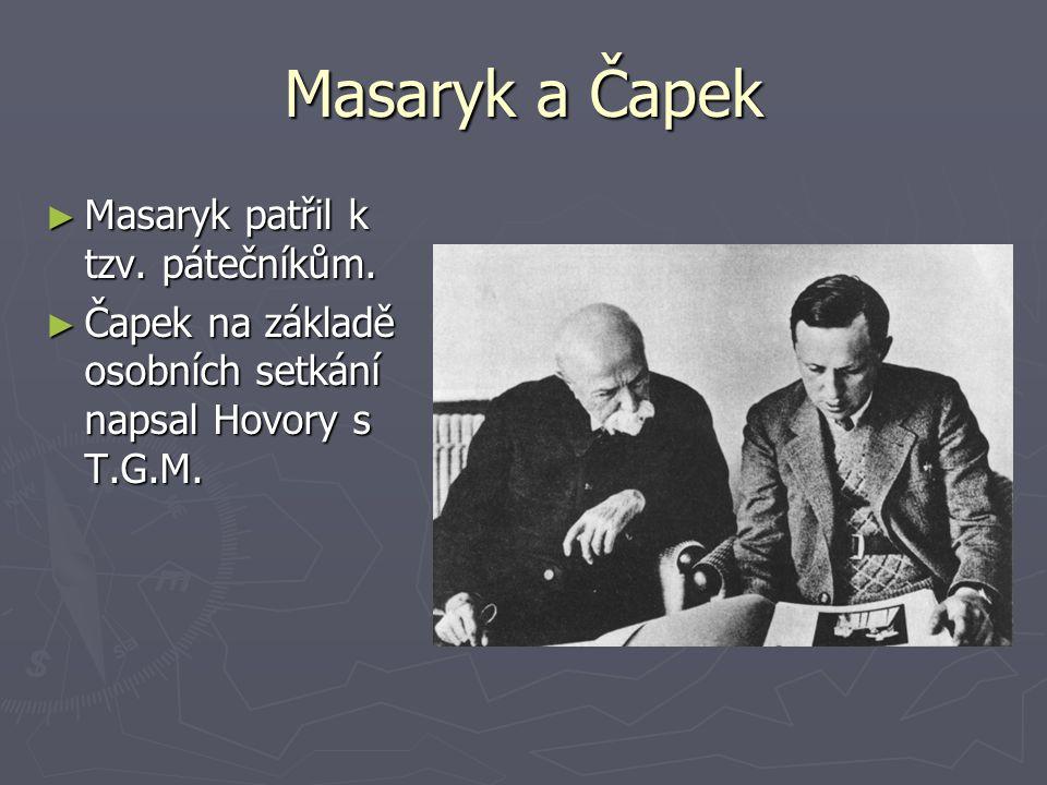 Masaryk a Čapek ► Masaryk patřil k tzv. pátečníkům. ► Čapek na základě osobních setkání napsal Hovory s T.G.M.
