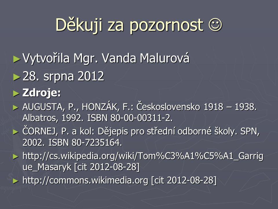 Děkuji za pozornost Děkuji za pozornost ► Vytvořila Mgr. Vanda Malurová ► 28. srpna 2012 ► Zdroje: ► AUGUSTA, P., HONZÁK, F.: Československo 1918 – 19