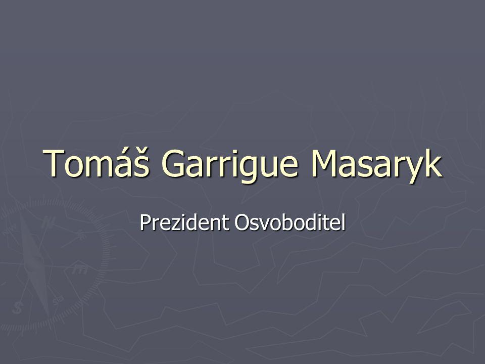 Tomáš Garrigue Masaryk Prezident Osvoboditel