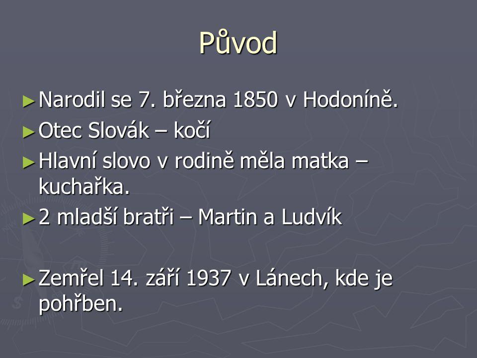 Původ ► Narodil se 7. března 1850 v Hodoníně. ► Otec Slovák – kočí ► Hlavní slovo v rodině měla matka – kuchařka. ► 2 mladší bratři – Martin a Ludvík